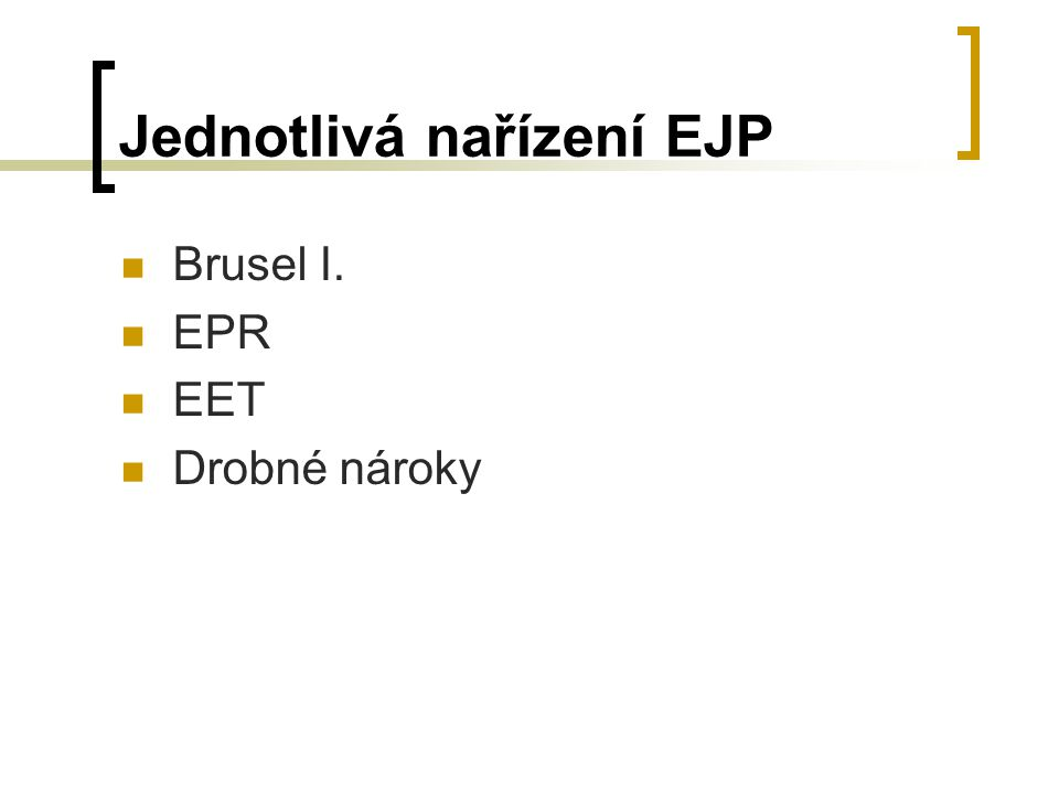 Jednotlivá nařízení EJP Brusel I. EPR EET Drobné nároky