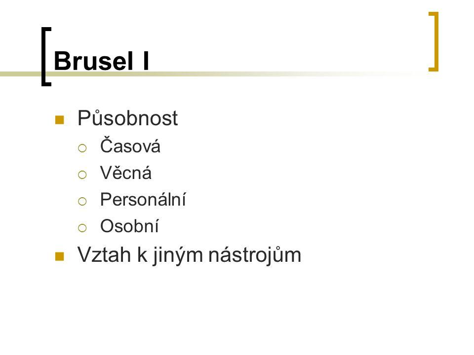 Brusel I Působnost  Časová  Věcná  Personální  Osobní Vztah k jiným nástrojům