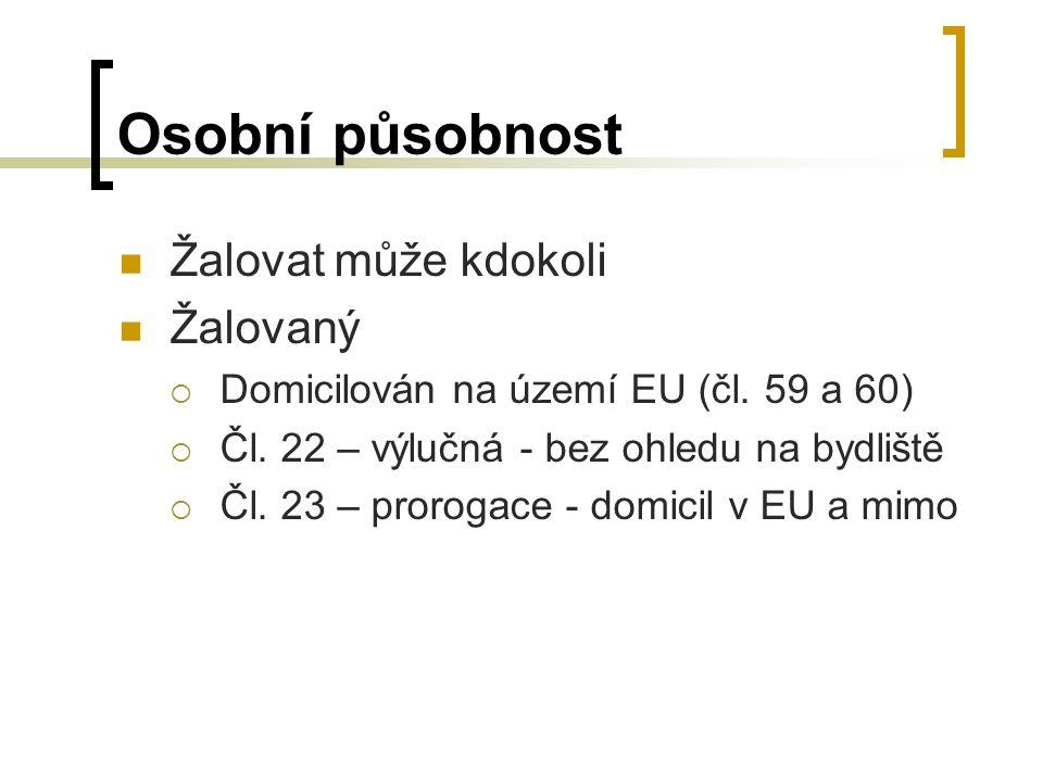 Osobní působnost Žalovat může kdokoli Žalovaný  Domicilován na území EU (čl.