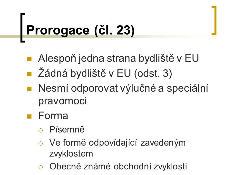 Prorogace (čl.23) Alespoň jedna strana bydliště v EU Žádná bydliště v EU (odst.