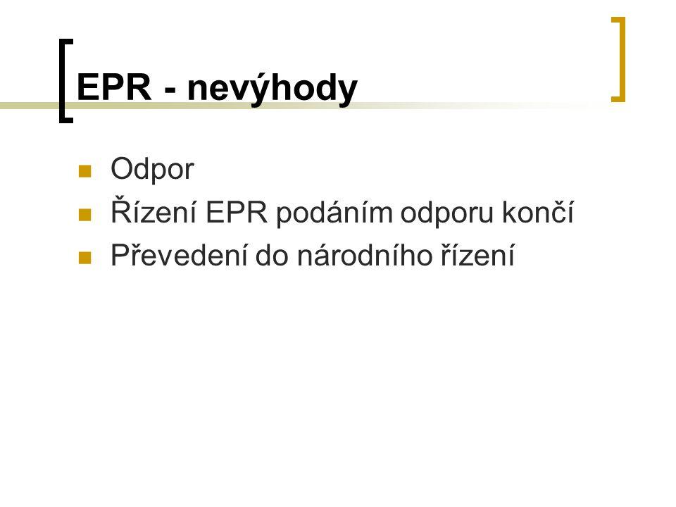 EPR - nevýhody Odpor Řízení EPR podáním odporu končí Převedení do národního řízení