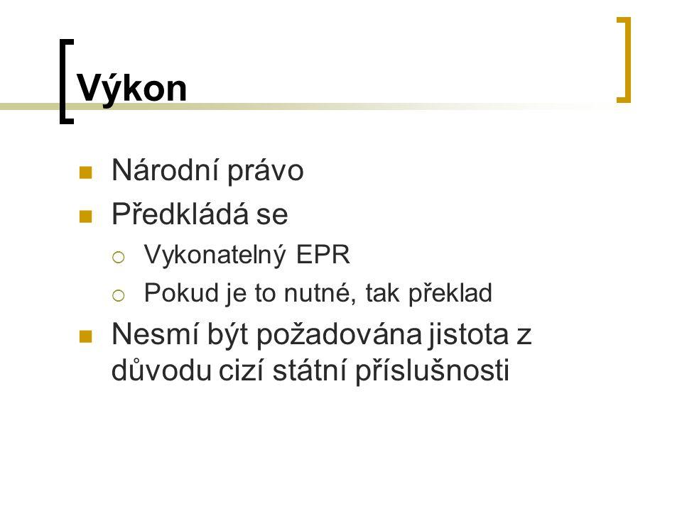 Výkon Národní právo Předkládá se  Vykonatelný EPR  Pokud je to nutné, tak překlad Nesmí být požadována jistota z důvodu cizí státní příslušnosti