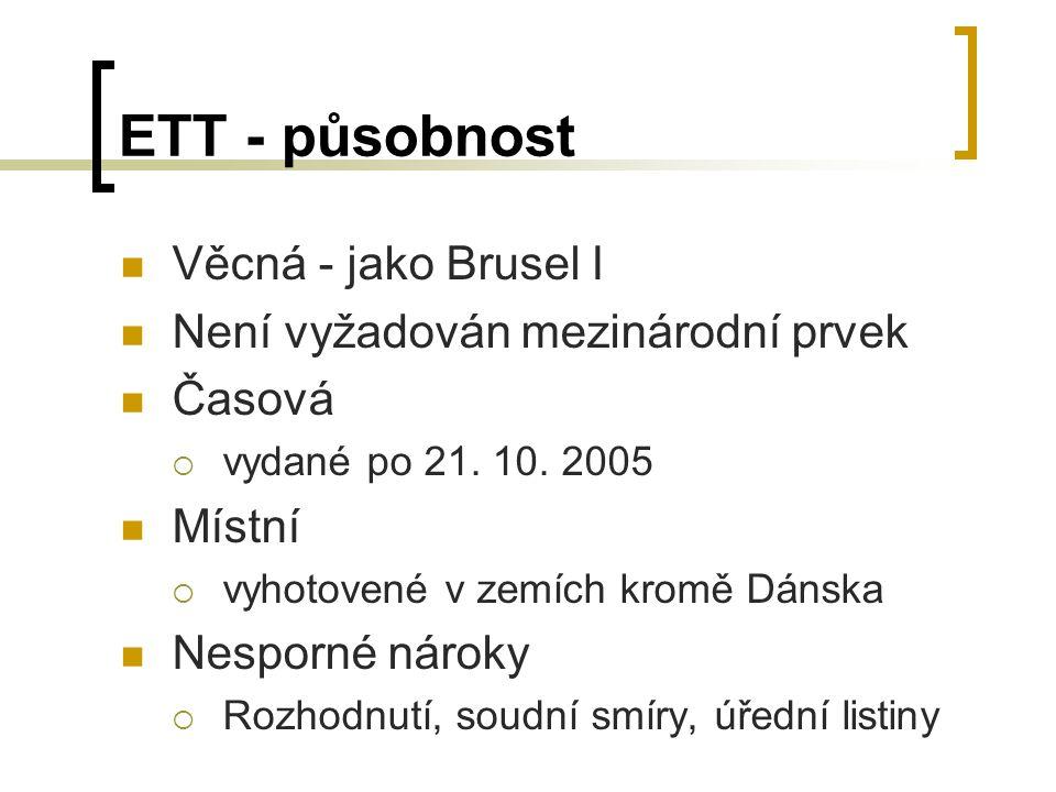 ETT - působnost Věcná - jako Brusel I Není vyžadován mezinárodní prvek Časová  vydané po 21.