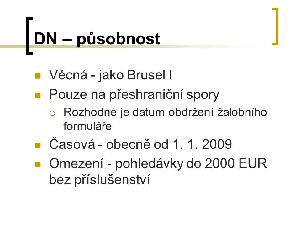 DN – působnost Věcná - jako Brusel I Pouze na přeshraniční spory  Rozhodné je datum obdržení žalobního formuláře Časová - obecně od 1.