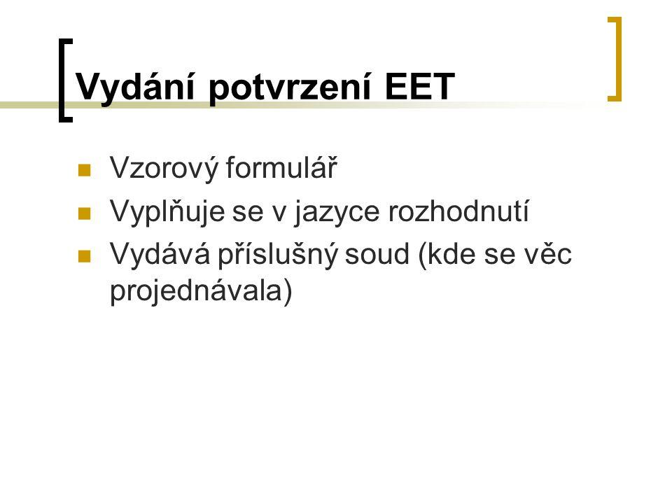 Vydání potvrzení EET Vzorový formulář Vyplňuje se v jazyce rozhodnutí Vydává příslušný soud (kde se věc projednávala)