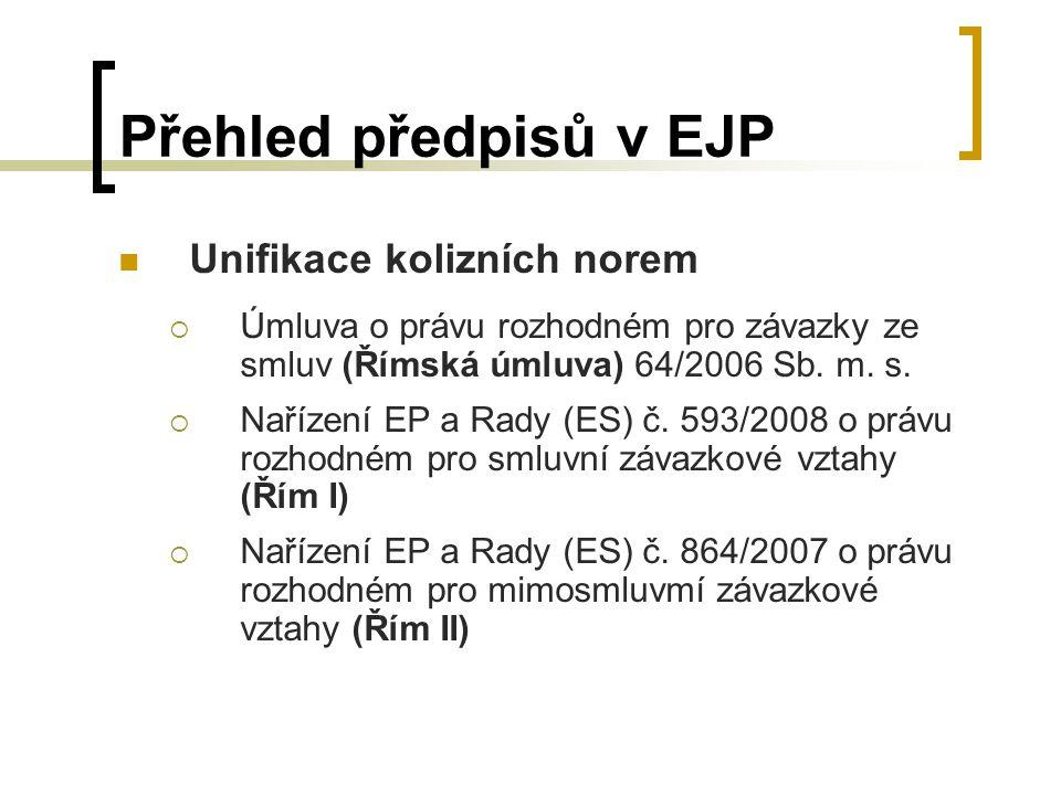 Přehled předpisů v EJP Unifikace kolizních norem  Úmluva o právu rozhodném pro závazky ze smluv (Římská úmluva) 64/2006 Sb.