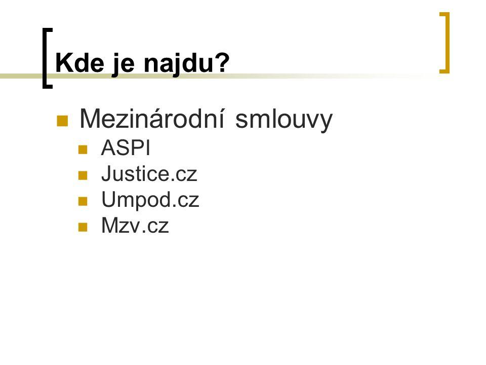 Kde je najdu? Mezinárodní smlouvy ASPI Justice.cz Umpod.cz Mzv.cz