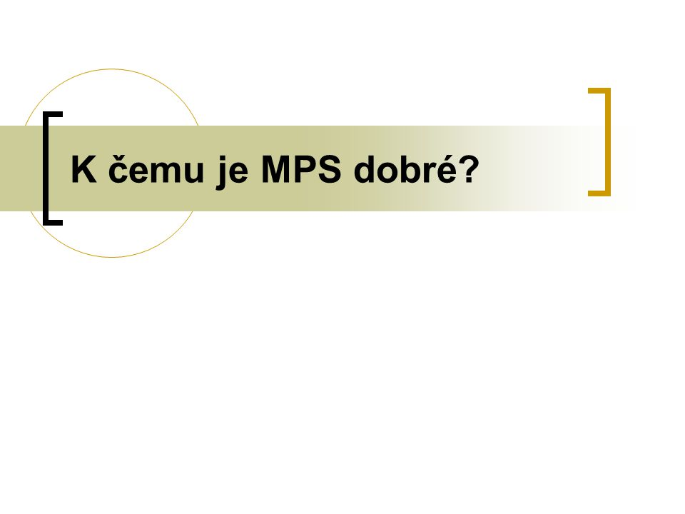 K čemu je MPS dobré?