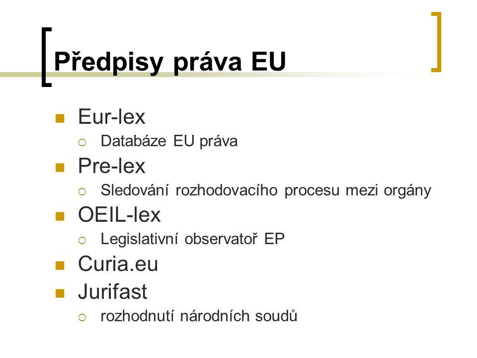 Předpisy práva EU Eur-lex  Databáze EU práva Pre-lex  Sledování rozhodovacího procesu mezi orgány OEIL-lex  Legislativní observatoř EP Curia.eu Jurifast  rozhodnutí národních soudů