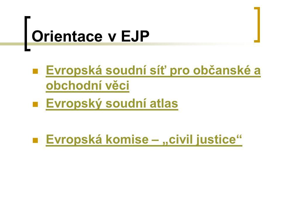 """Orientace v EJP Evropská soudní síť pro občanské a obchodní věci Evropská soudní síť pro občanské a obchodní věci Evropský soudní atlas Evropská komise – """"civil justice Evropská komise – """"civil justice"""