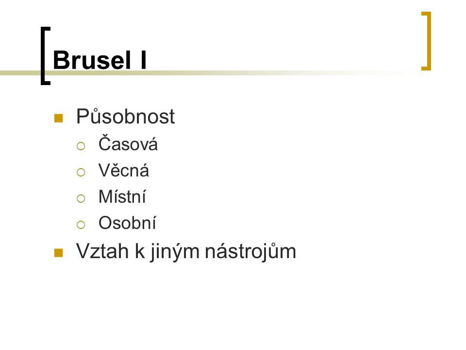Brusel I Působnost  Časová  Věcná  Místní  Osobní Vztah k jiným nástrojům