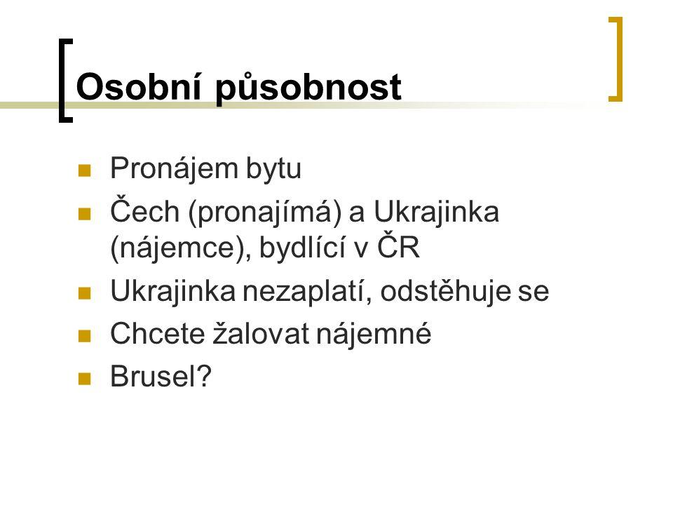 Osobní působnost Pronájem bytu Čech (pronajímá) a Ukrajinka (nájemce), bydlící v ČR Ukrajinka nezaplatí, odstěhuje se Chcete žalovat nájemné Brusel?
