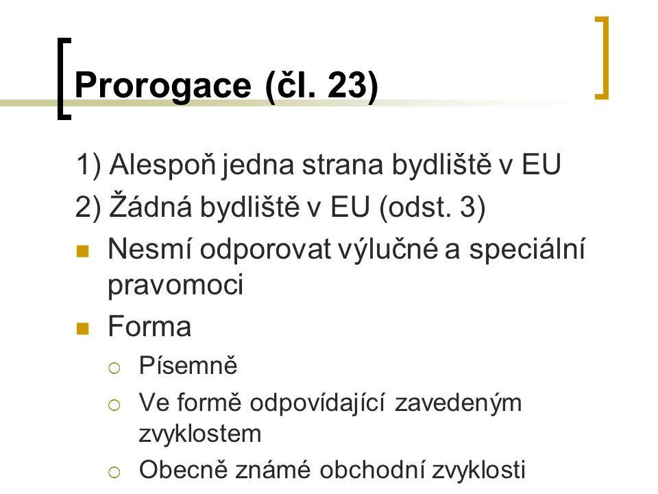 Prorogace (čl.23) 1) Alespoň jedna strana bydliště v EU 2) Žádná bydliště v EU (odst.