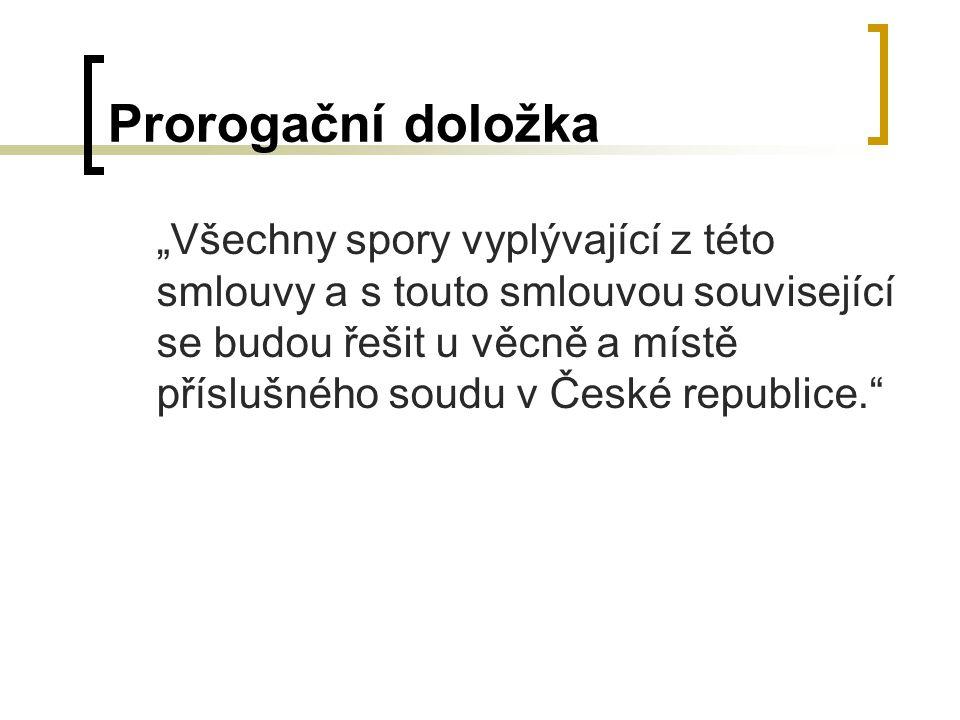 """Prorogační doložka """"Všechny spory vyplývající z této smlouvy a s touto smlouvou související se budou řešit u věcně a místě příslušného soudu v České republice."""