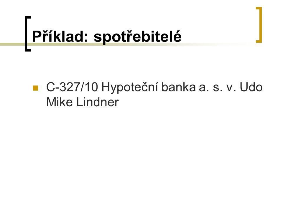 Příklad: spotřebitelé C-327/10 Hypoteční banka a. s. v. Udo Mike Lindner