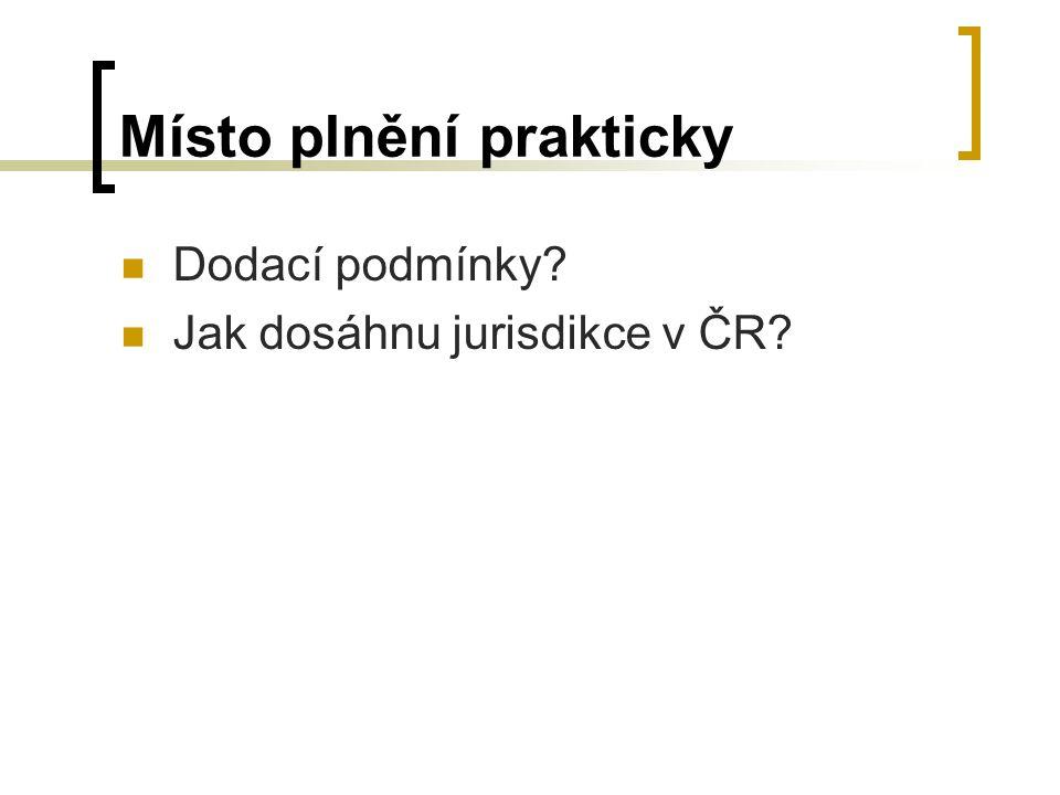Místo plnění prakticky Dodací podmínky? Jak dosáhnu jurisdikce v ČR?