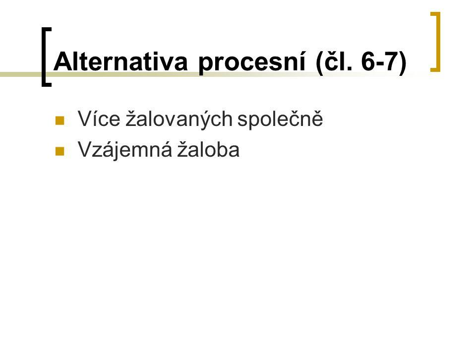 Alternativa procesní (čl. 6-7) Více žalovaných společně Vzájemná žaloba