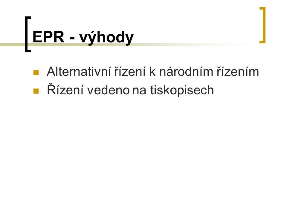 EPR - výhody Alternativní řízení k národním řízením Řízení vedeno na tiskopisech
