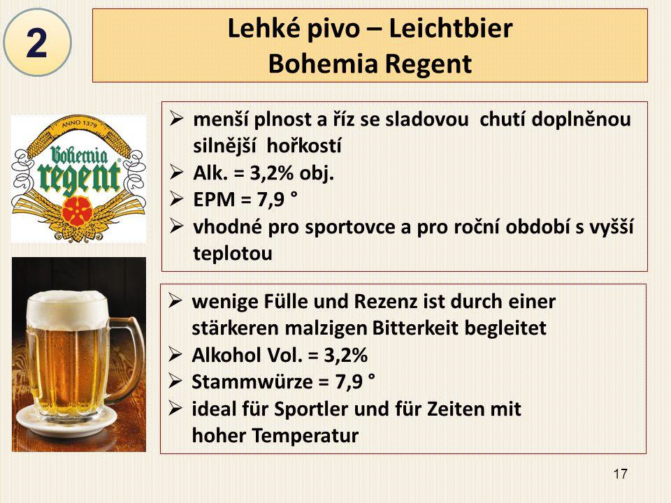 17 Lehké pivo – Leichtbier Bohemia Regent  menší plnost a říz se sladovou chutí doplněnou silnější hořkostí  Alk.