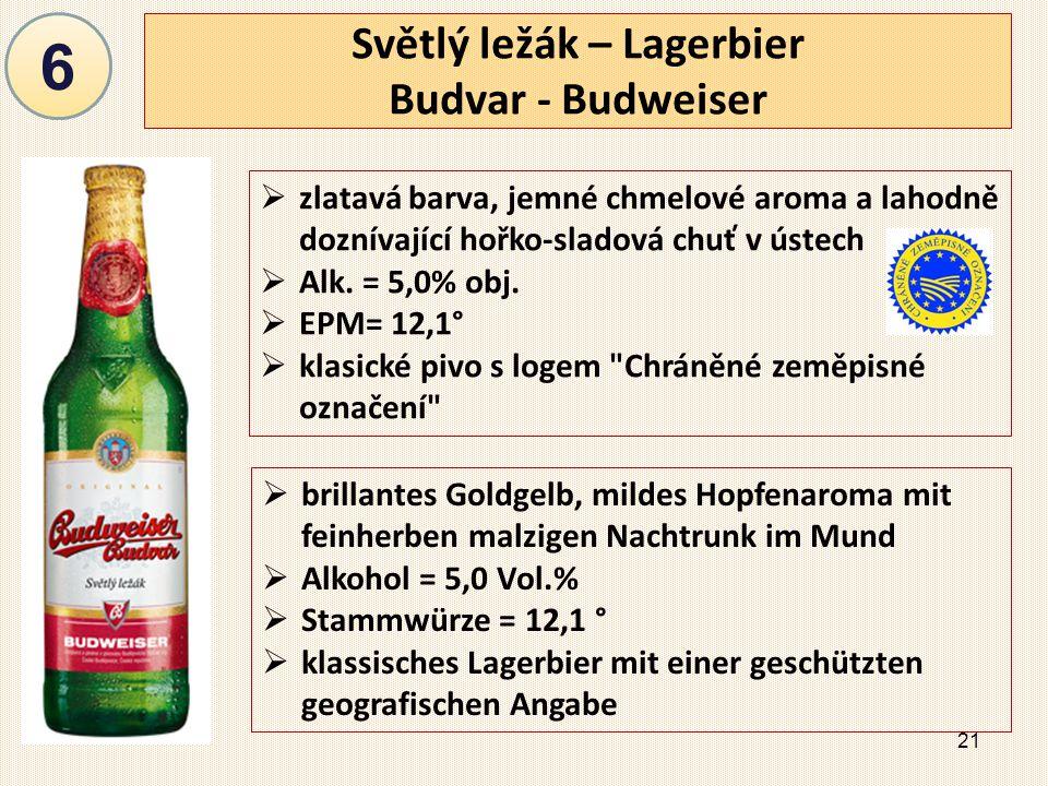21 Světlý ležák – Lagerbier Budvar - Budweiser  zlatavá barva, jemné chmelové aroma a lahodně doznívající hořko-sladová chuť v ústech  Alk.