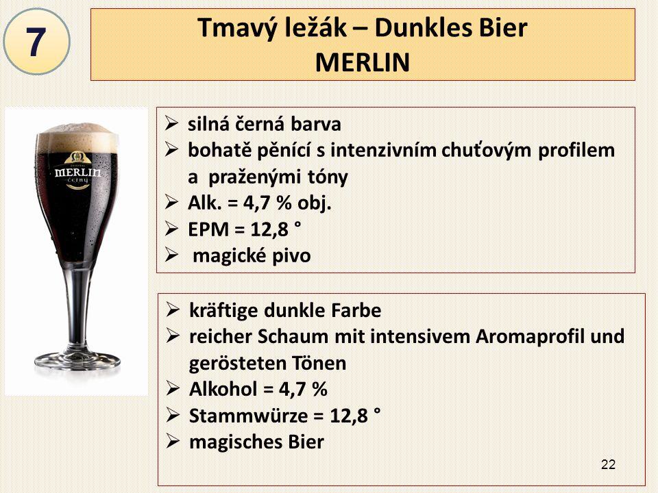 22 Tmavý ležák – Dunkles Bier MERLIN  silná černá barva  bohatě pěnící s intenzivním chuťovým profilem a praženými tóny  Alk.