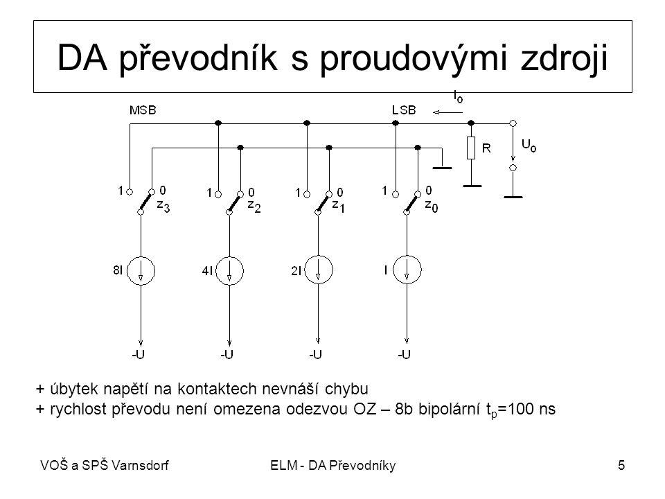 VOŠ a SPŠ VarnsdorfELM - DA Převodníky5 DA převodník s proudovými zdroji + úbytek napětí na kontaktech nevnáší chybu + rychlost převodu není omezena o