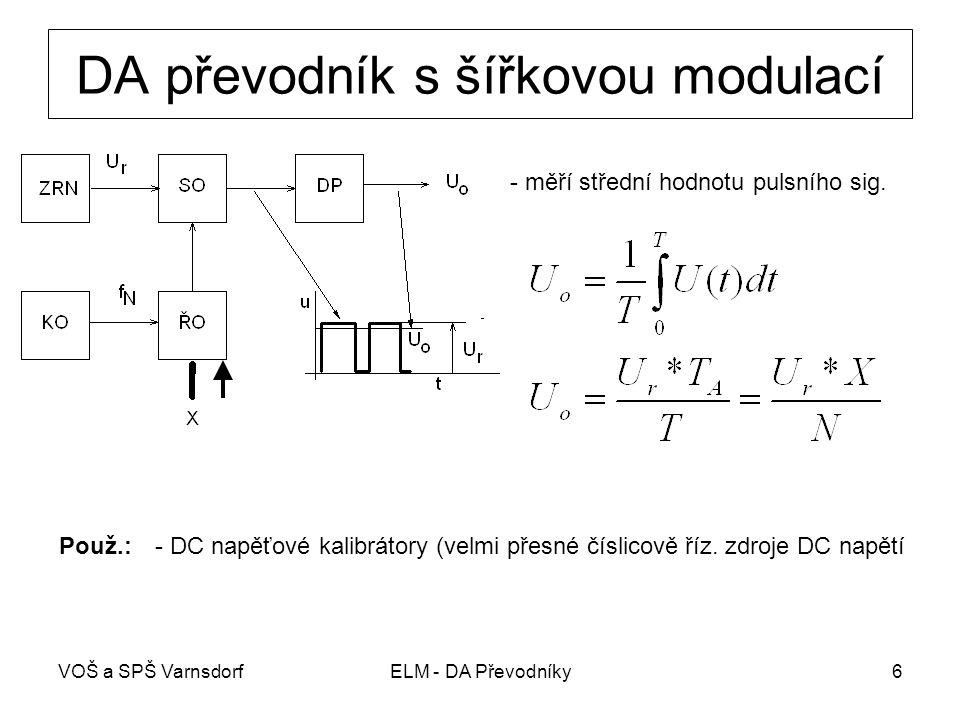 VOŠ a SPŠ VarnsdorfELM - DA Převodníky6 DA převodník s šířkovou modulací Použ.:- DC napěťové kalibrátory (velmi přesné číslicově říz. zdroje DC napětí