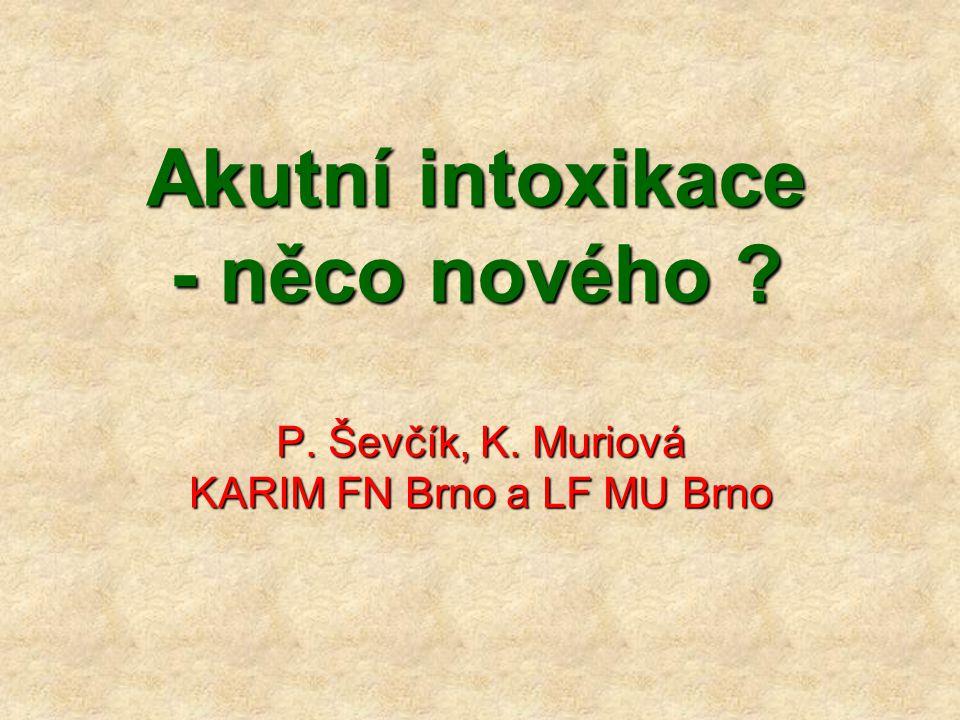 Akutní intoxikace - něco nového ? P. Ševčík, K. Muriová KARIM FN Brno a LF MU Brno