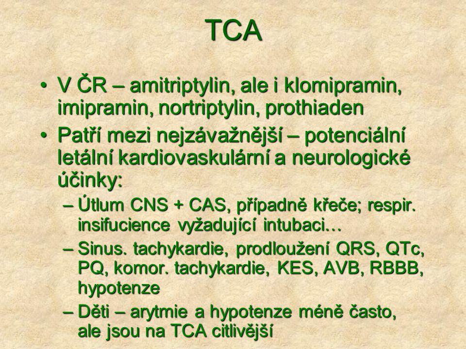 TCA V ČR – amitriptylin, ale i klomipramin, imipramin, nortriptylin, prothiadenV ČR – amitriptylin, ale i klomipramin, imipramin, nortriptylin, prothiaden Patří mezi nejzávažnější – potenciální letální kardiovaskulární a neurologické účinky:Patří mezi nejzávažnější – potenciální letální kardiovaskulární a neurologické účinky: –Útlum CNS + CAS, případně křeče; respir.