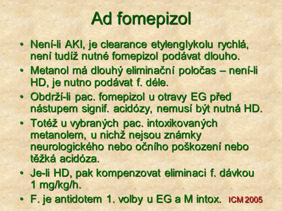 Ad fomepizol Není-li AKI, je clearance etylenglykolu rychlá, není tudíž nutné fomepizol podávat dlouho.Není-li AKI, je clearance etylenglykolu rychlá, není tudíž nutné fomepizol podávat dlouho.