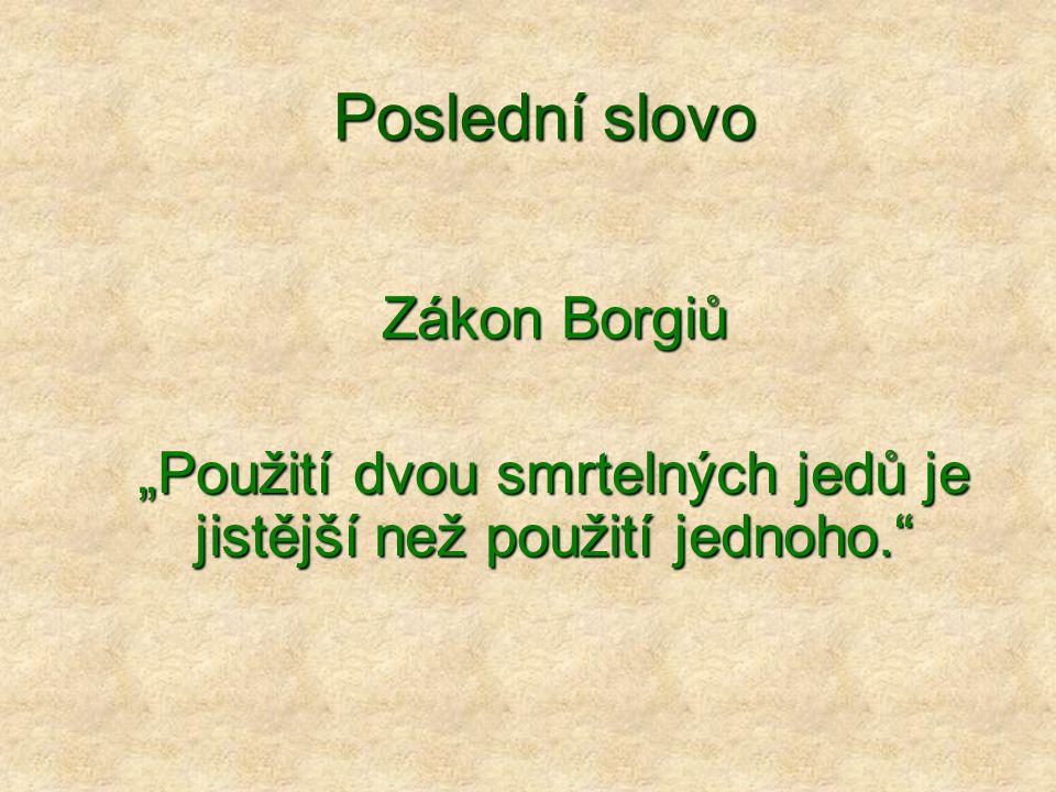 """Poslední slovo Zákon Borgiů """"Použití dvou smrtelných jedů je jistější než použití jednoho."""