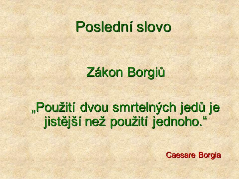 """Poslední slovo Zákon Borgiů """"Použití dvou smrtelných jedů je jistější než použití jednoho. Caesare Borgia"""