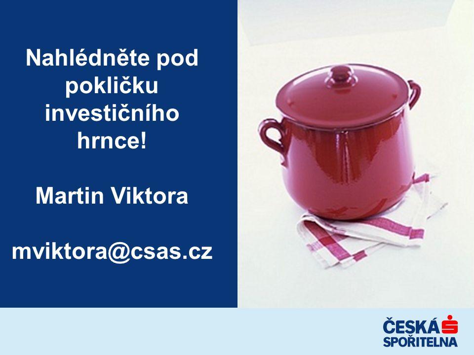 Nahlédněte pod pokličku investičního hrnce! Martin Viktora mviktora@csas.cz