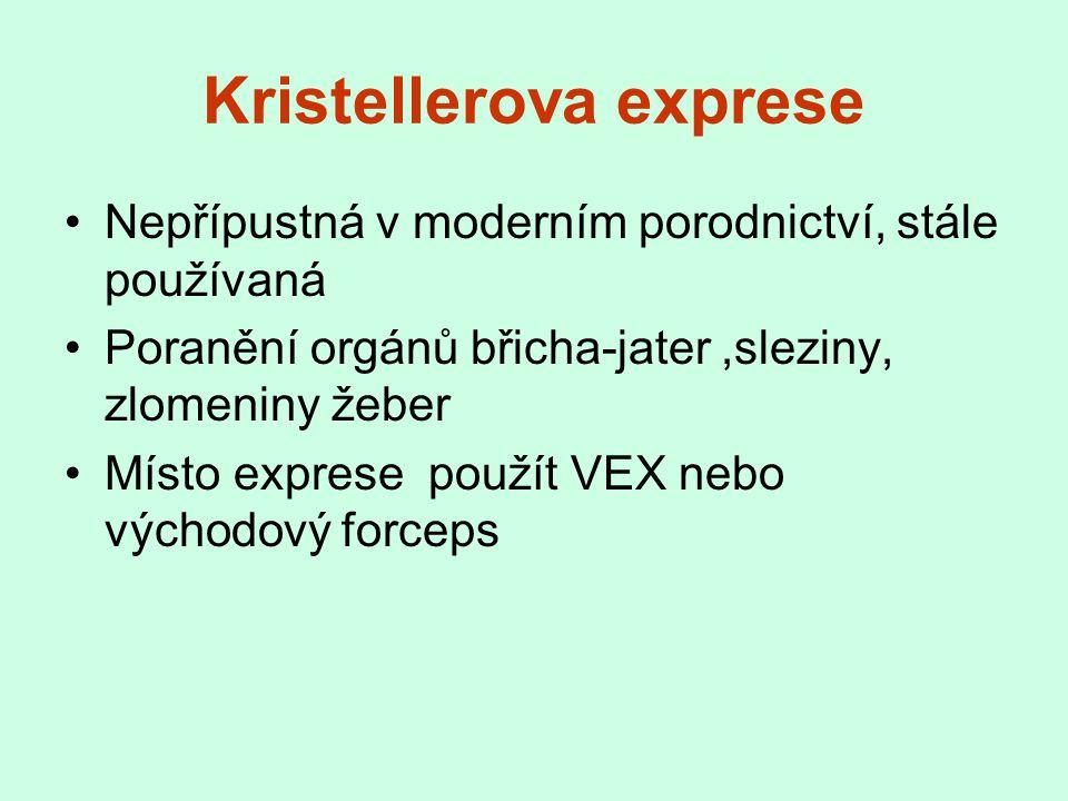 Kristellerova exprese Nepřípustná v moderním porodnictví, stále používaná Poranění orgánů břicha-jater,sleziny, zlomeniny žeber Místo exprese použít V