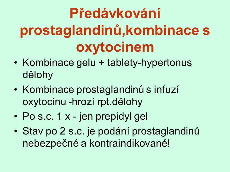 Předávkování prostaglandinů,kombinace s oxytocinem Kombinace gelu + tablety-hypertonus dělohy Kombinace prostaglandinů s infuzí oxytocinu -hrozí rpt.d