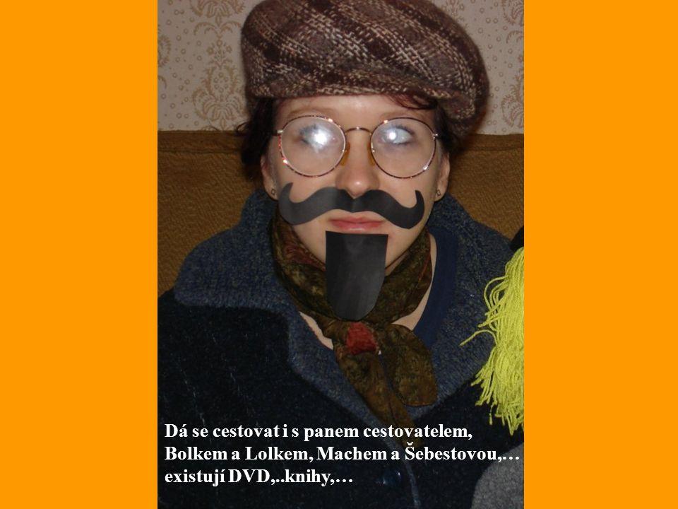 Dá se cestovat i s panem cestovatelem, Bolkem a Lolkem, Machem a Šebestovou,… existují DVD,..knihy,…