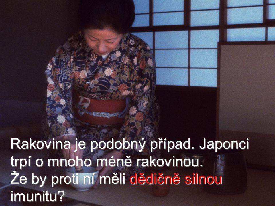 Rakovina je podobný případ.Japonci trpí o mnoho méně rakovinou.