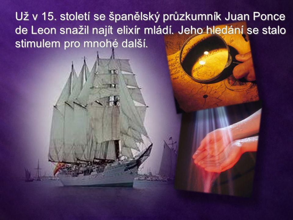 Už v 15.století se španělský průzkumník Juan Ponce de Leon snažil najít elixír mládí.