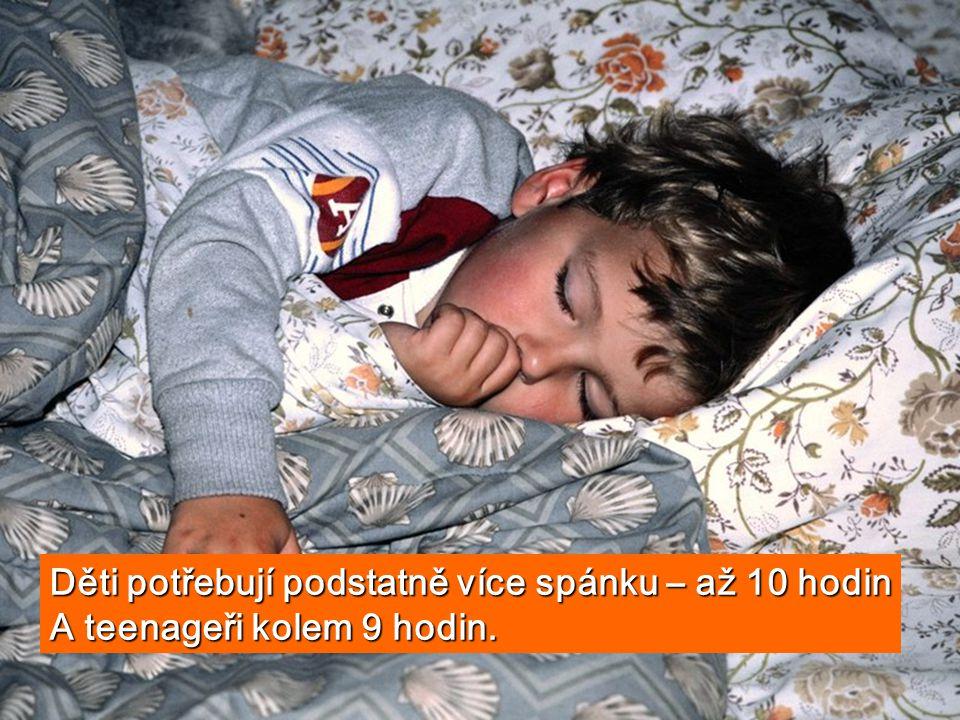 Děti potřebují podstatně více spánku – až 10 hodin A teenageři kolem 9 hodin.