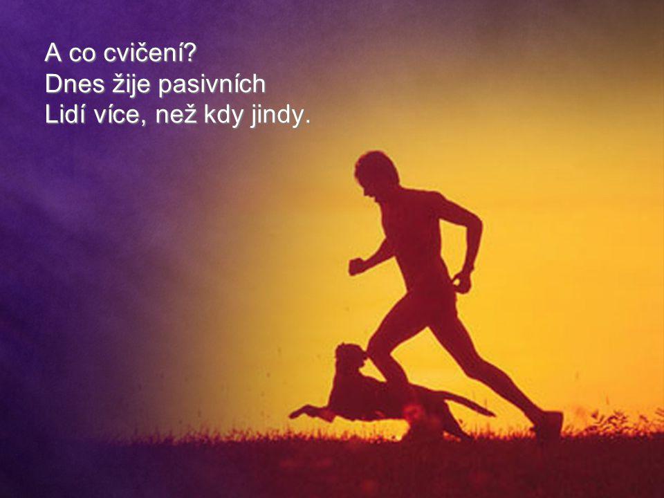 A co cvičení? Dnes žije pasivních Lidí více, než kdy jindy.