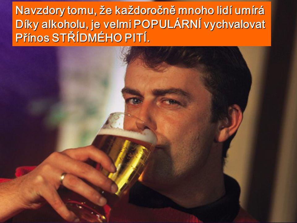 Navzdory tomu, že každoročně mnoho lidí umírá Díky alkoholu, je velmi POPULÁRNÍ vychvalovat Přínos STŘÍDMÉHO PITÍ.