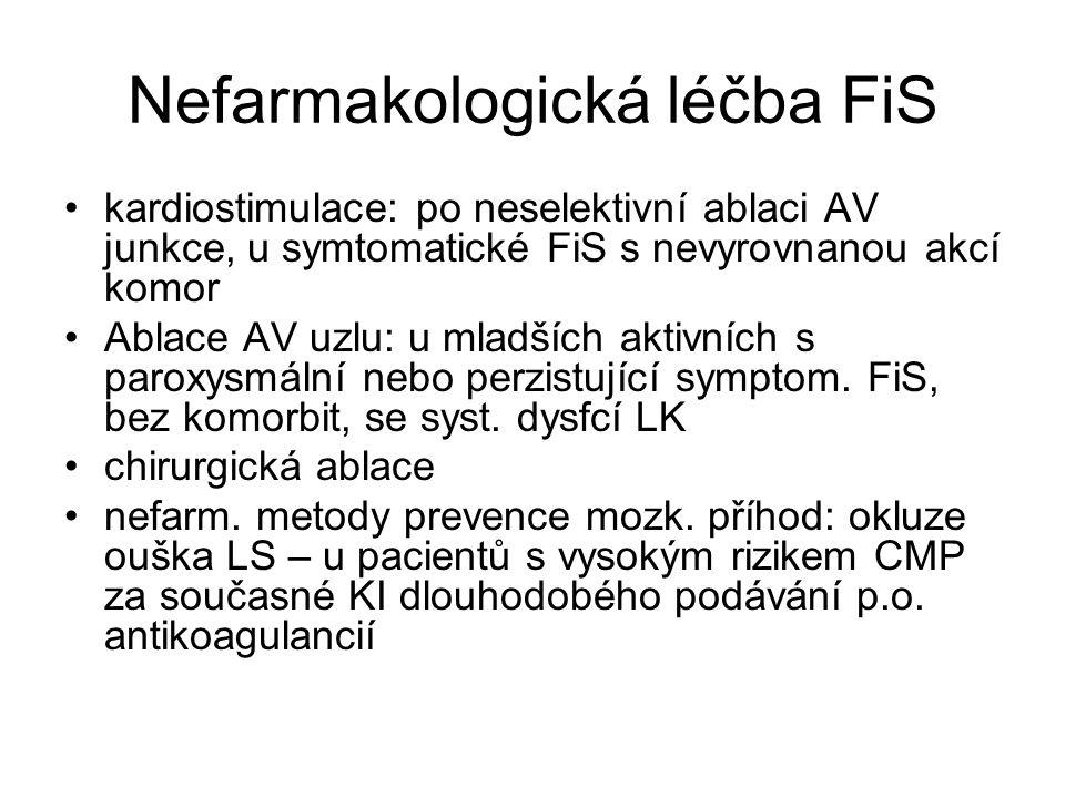 Nefarmakologická léčba FiS kardiostimulace: po neselektivní ablaci AV junkce, u symtomatické FiS s nevyrovnanou akcí komor Ablace AV uzlu: u mladších aktivních s paroxysmální nebo perzistující symptom.