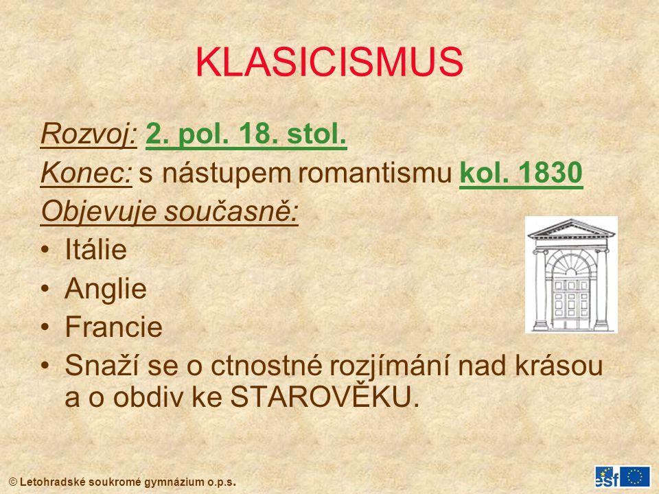 KLASICISMUS Rozvoj: 2. pol. 18. stol. Konec: s nástupem romantismu kol. 1830 Objevuje současně: Itálie Anglie Francie Snaží se o ctnostné rozjímání na