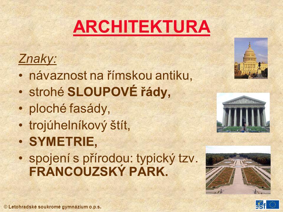 © Letohradské soukromé gymnázium o.p.s. ARCHITEKTURA Znaky: návaznost na římskou antiku, strohé SLOUPOVÉ řády, ploché fasády, trojúhelníkový štít, SYM