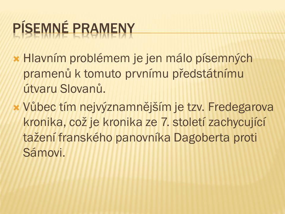  Hlavním problémem je jen málo písemných pramenů k tomuto prvnímu předstátnímu útvaru Slovanů.  Vůbec tím nejvýznamnějším je tzv. Fredegarova kronik