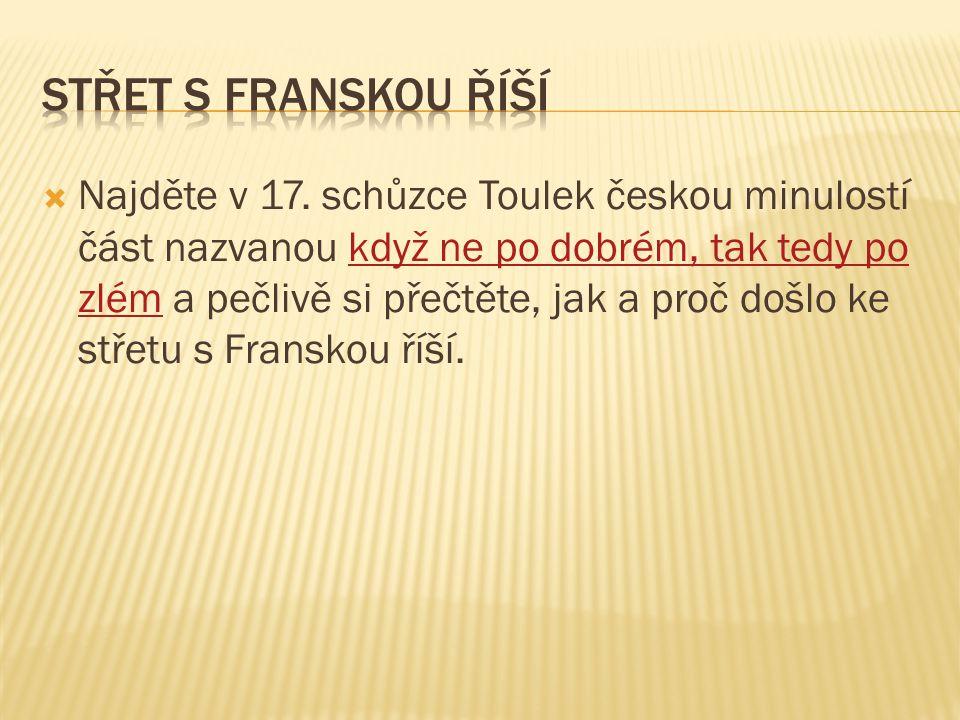  Najděte v 17. schůzce Toulek českou minulostí část nazvanou když ne po dobrém, tak tedy po zlém a pečlivě si přečtěte, jak a proč došlo ke střetu s