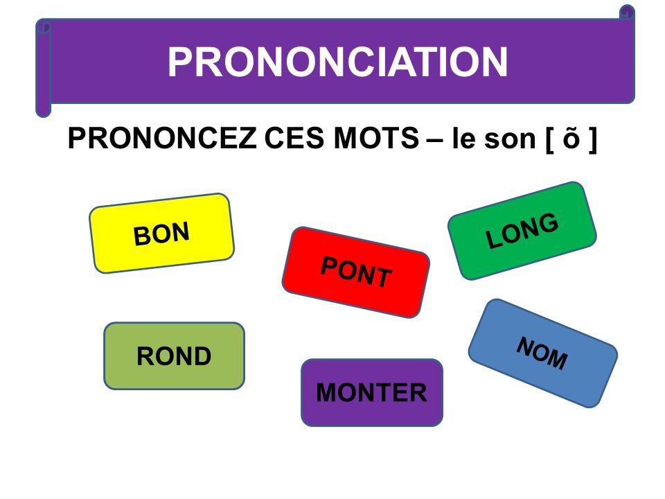 PRONONCEZ CES MOTS – le son [ õ ] PRONONCIATION BON ROND PONT MONTER LONG NOM