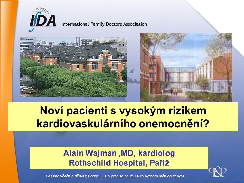 Co jsme věděli a dělali již dříve... Co jsme se naučili a co bychom měli dělat nyní Alain Wajman,MD, kardiolog Rothschild Hospital, Paříž Noví pacient