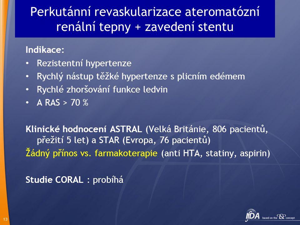 13 Perkutánní revaskularizace ateromatózní renální tepny + zavedení stentu Indikace: Rezistentní hypertenze Rychlý nástup těžké hypertenze s plicním e