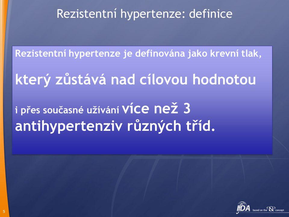 5 Rezistentní hypertenze: definice Rezistentní hypertenze je definována jako krevní tlak, který zůstává nad cílovou hodnotou i přes současné užívání v